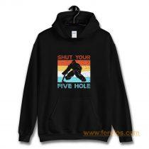 Shut Your Five Hole Hockey Life Hoodie