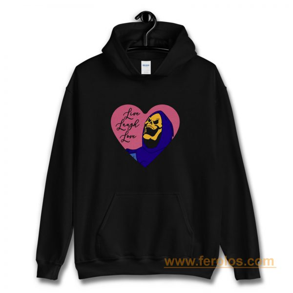 Skeletor live laugh love Hoodie