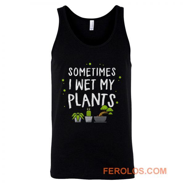 Sometimes I Wet My Plants Gardener Quotes Tank Top