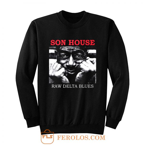 Son House Raw Delta Blues Sweatshirt