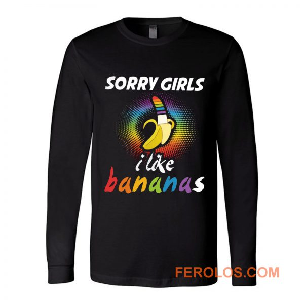Sorry Girls I Like Bananas Funny LGBT Pride Long Sleeve