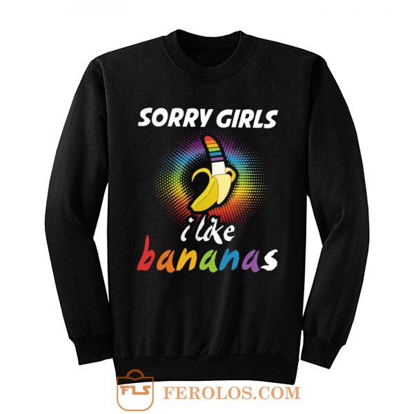 Sorry Girls I Like Bananas Funny LGBT Pride Sweatshirt
