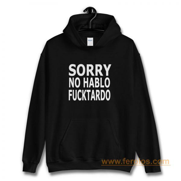 Sorry No Hablo Fucktardo Sarcastic Novelty Hoodie