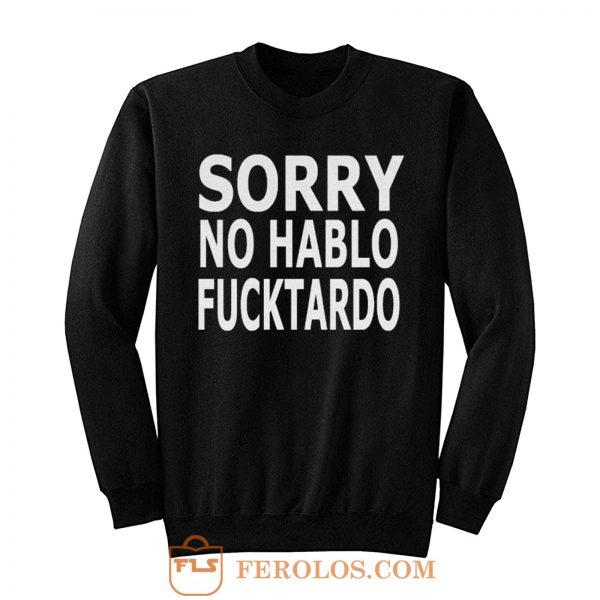 Sorry No Hablo Fucktardo Sarcastic Novelty Sweatshirt