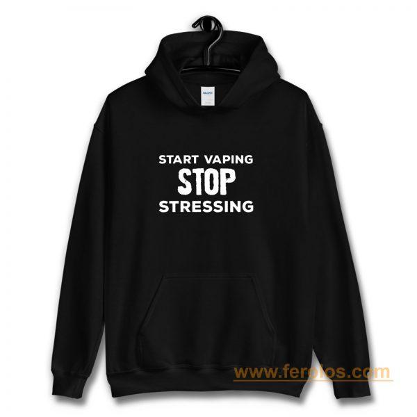 Start Vaping Stop Stressing Hoodie