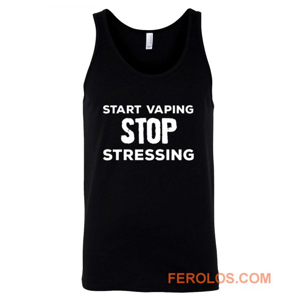 Start Vaping Stop Stressing Tank Top