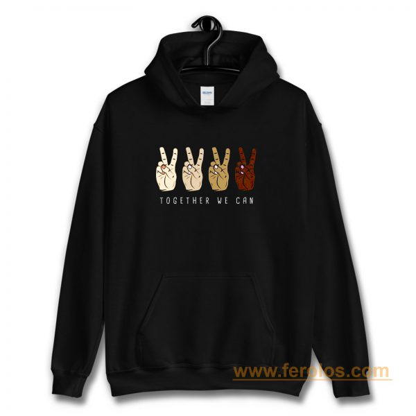 TOGETHER WE Can Stop Racism Unity In Diversity Humanity Hoodie