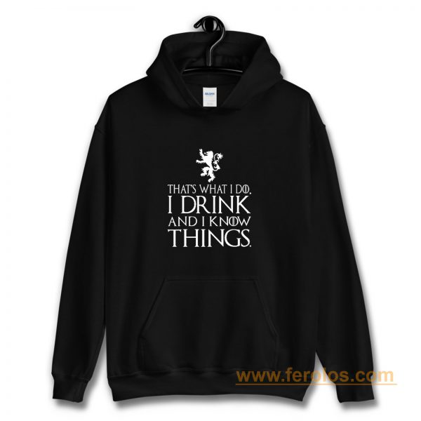 That What I Do I Drink and I Know Things Hoodie