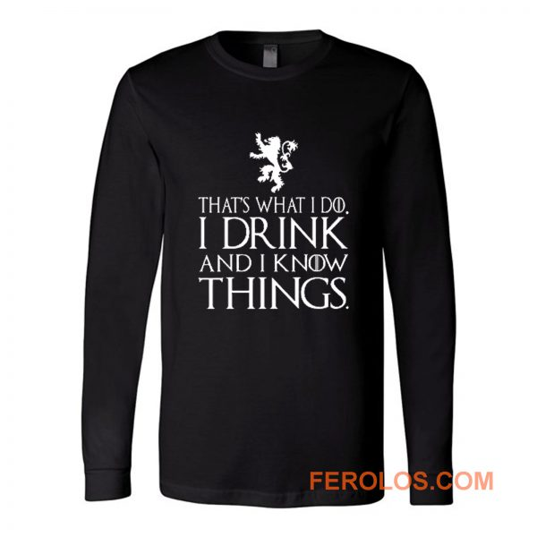 That What I Do I Drink and I Know Things Long Sleeve
