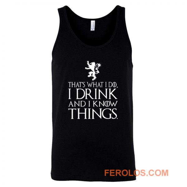 That What I Do I Drink and I Know Things Tank Top