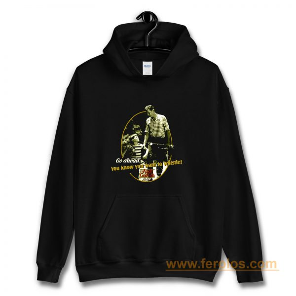 The Andy Griffith Show You Know You Want To Whistle Hoodie