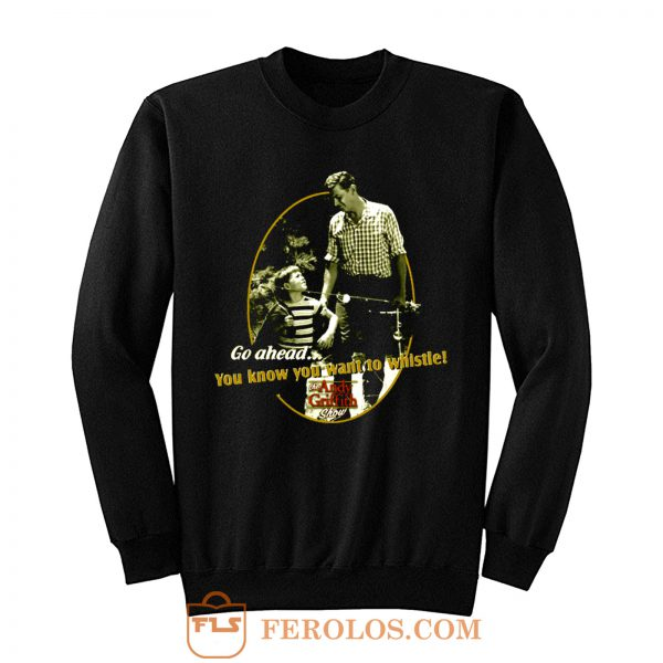 The Andy Griffith Show You Know You Want To Whistle Sweatshirt