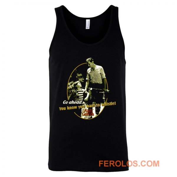 The Andy Griffith Show You Know You Want To Whistle Tank Top