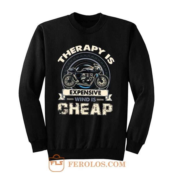 Therapy Is Expensive Wind Is Cheap Sweatshirt