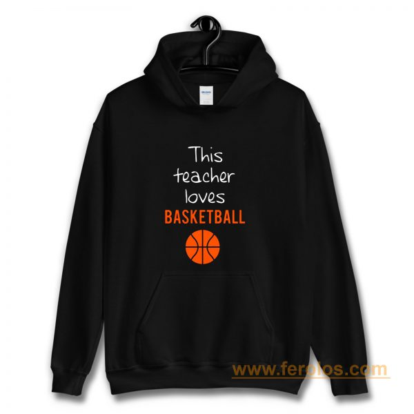 This Teacher Loves Basketball Hoodie