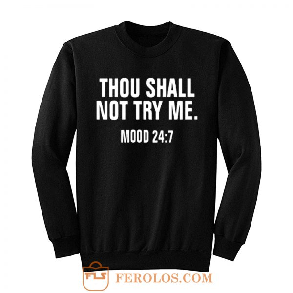 Thou Shall Not Try Me Mood 24 7 Sweatshirt