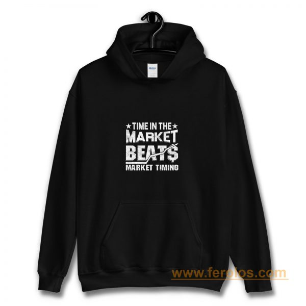 Time In The Market Beats Stocks Investor Hoodie