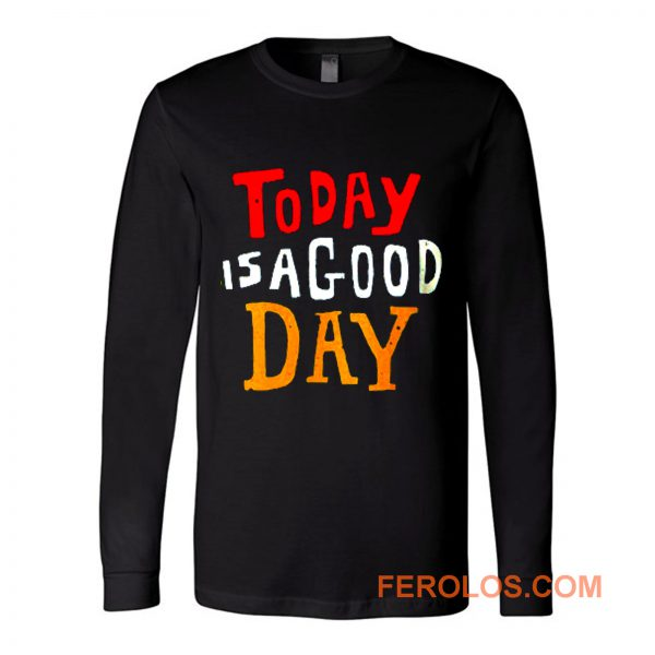 Today Is A Good Day Spirti Quotes Long Sleeve