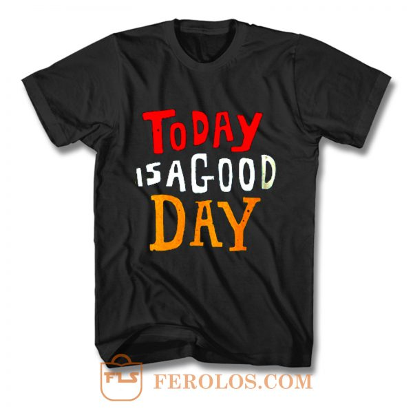 Today Is A Good Day Spirti Quotes T Shirt