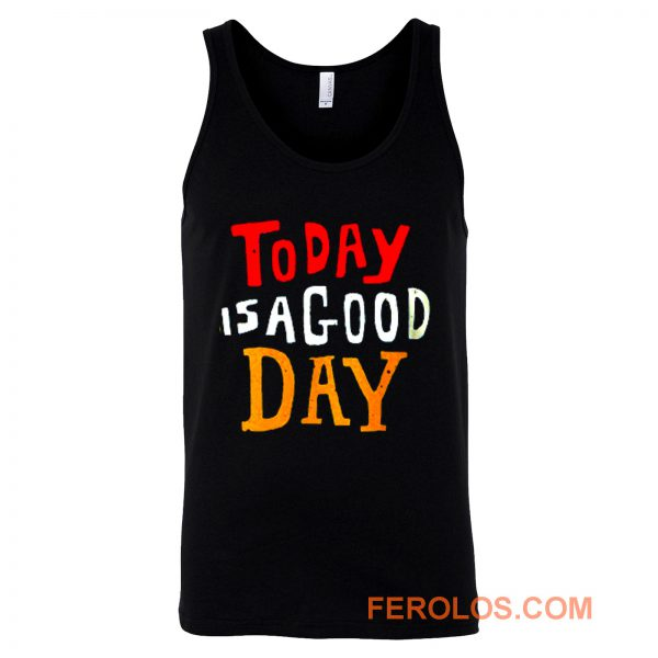 Today Is A Good Day Spirti Quotes Tank Top