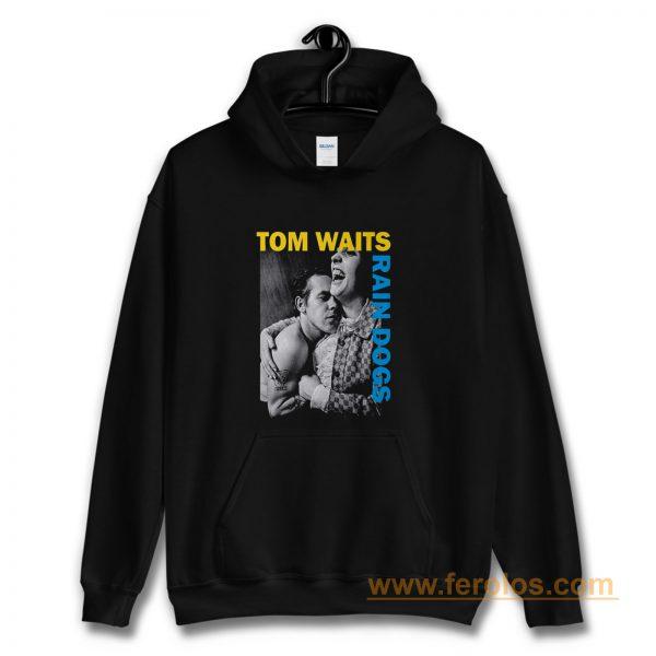 Tom Waits Rain Dogs Hoodie