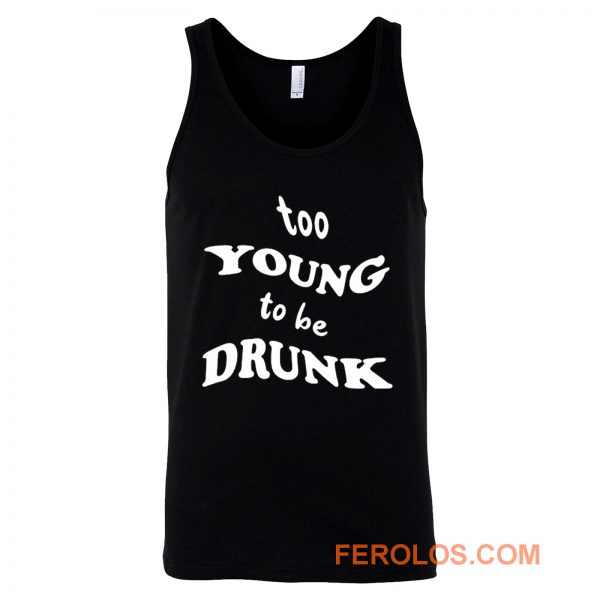 Too Young Bo Be Drunk Funny Quotes Tank Top