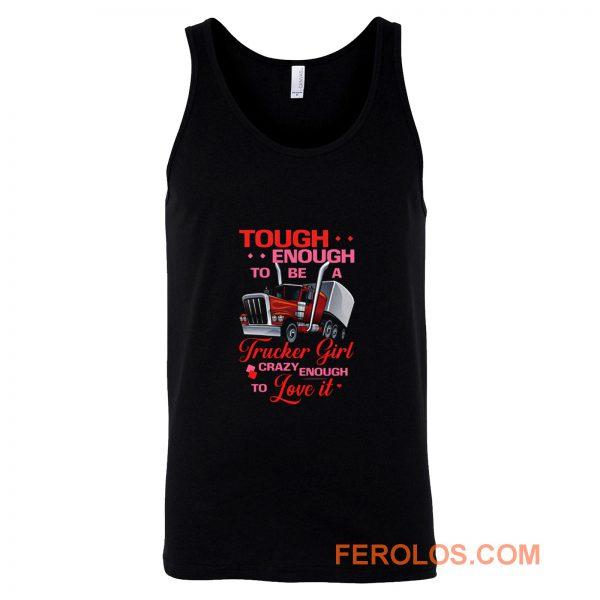 Tough Enough To Be A Trucker Girl Tank Top