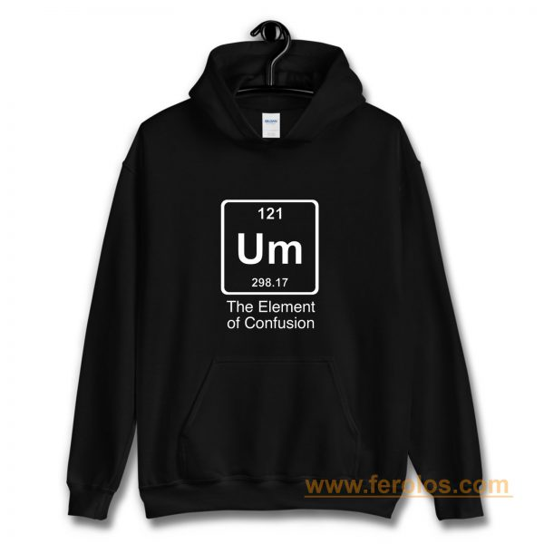 Um The Element Of Confusion Hoodie