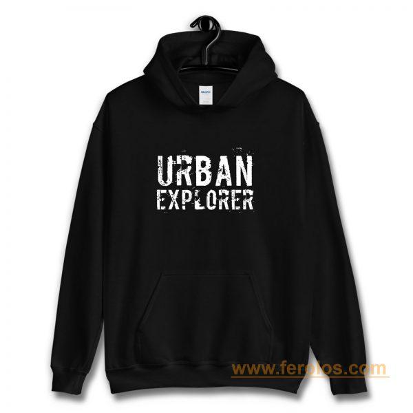 Urban Explorer Urbex Explore Hoodie