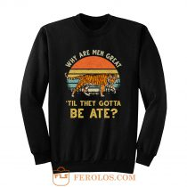 Vintage Why Are Men Great Til They Gotta Be Ate Sweatshirt