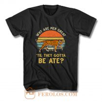 Vintage Why Are Men Great Til They Gotta Be Ate T Shirt