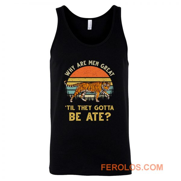 Vintage Why Are Men Great Til They Gotta Be Ate Tank Top