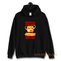 Waffles Pancakes Funny Quotes Hoodie