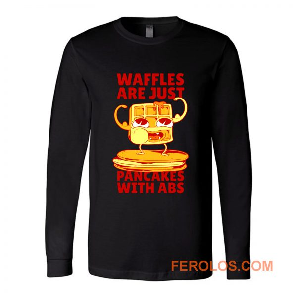 Waffles Pancakes Funny Quotes Long Sleeve
