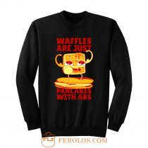 Waffles Pancakes Funny Quotes Sweatshirt