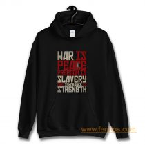 War is peace Freedom is slavery and ignorance is strength Hoodie