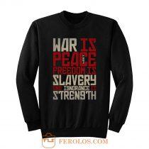 War is peace Freedom is slavery and ignorance is strength Sweatshirt