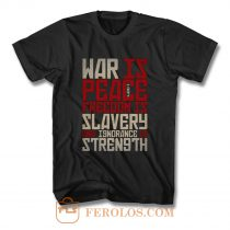 War is peace Freedom is slavery and ignorance is strength T Shirt