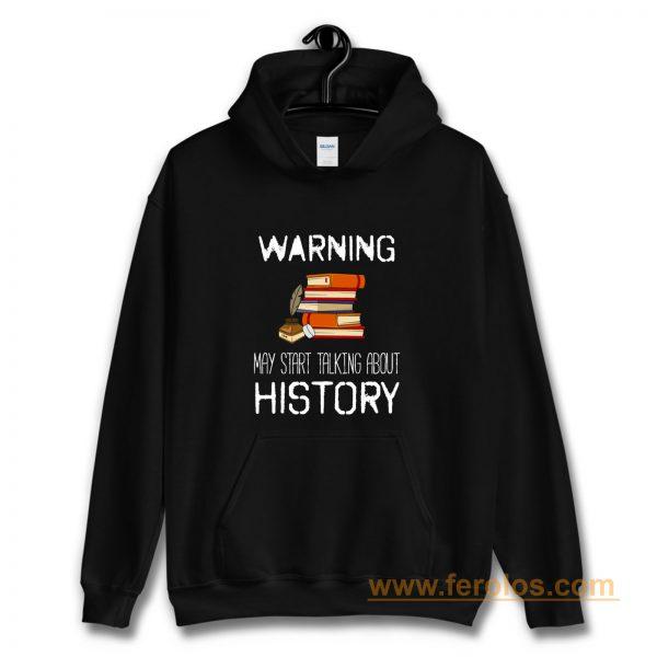 Warning May Start Talking Histor Hoodie