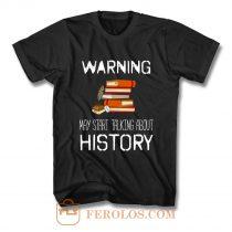 Warning May Start Talking Histor T Shirt