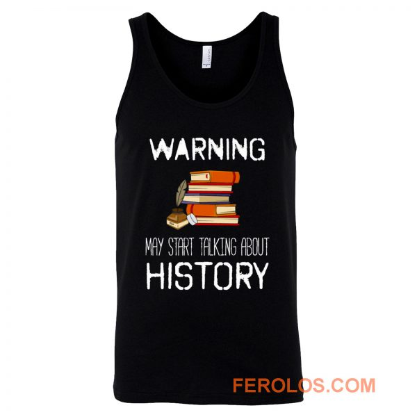 Warning May Start Talking Histor Tank Top