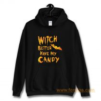 Witch Better Have My Candy Funny Halloween Hoodie