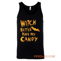 Witch Better Have My Candy Funny Halloween Tank Top