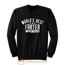 Worlds Best Farter I Mean Father Sweatshirt