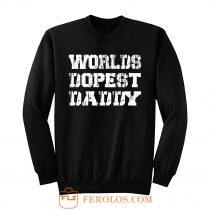 Worlds Dopest Daddy Sweatshirt