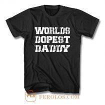 Worlds Dopest Daddy T Shirt
