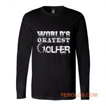 Worlds Okayest Golfer Long Sleeve