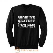 Worlds Okayest Golfer Sweatshirt