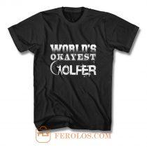Worlds Okayest Golfer T Shirt