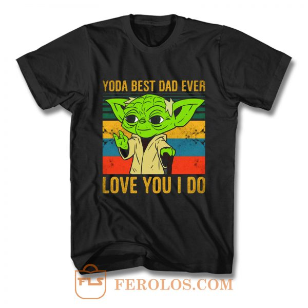 Yoda Best Dad Love You I Do Father Baby Yoda Funny Quotes Star Wars T Shirt
